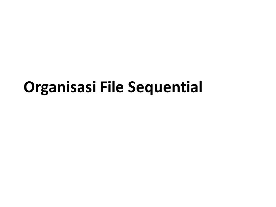 Organisasi File Sequential