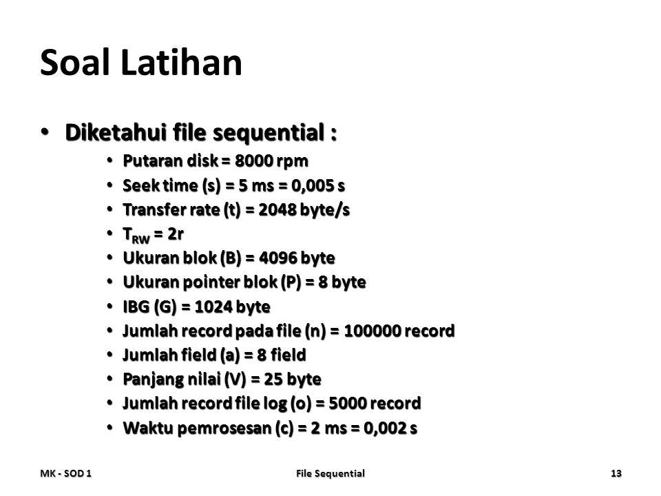 Soal Latihan Diketahui file sequential : Putaran disk = 8000 rpm