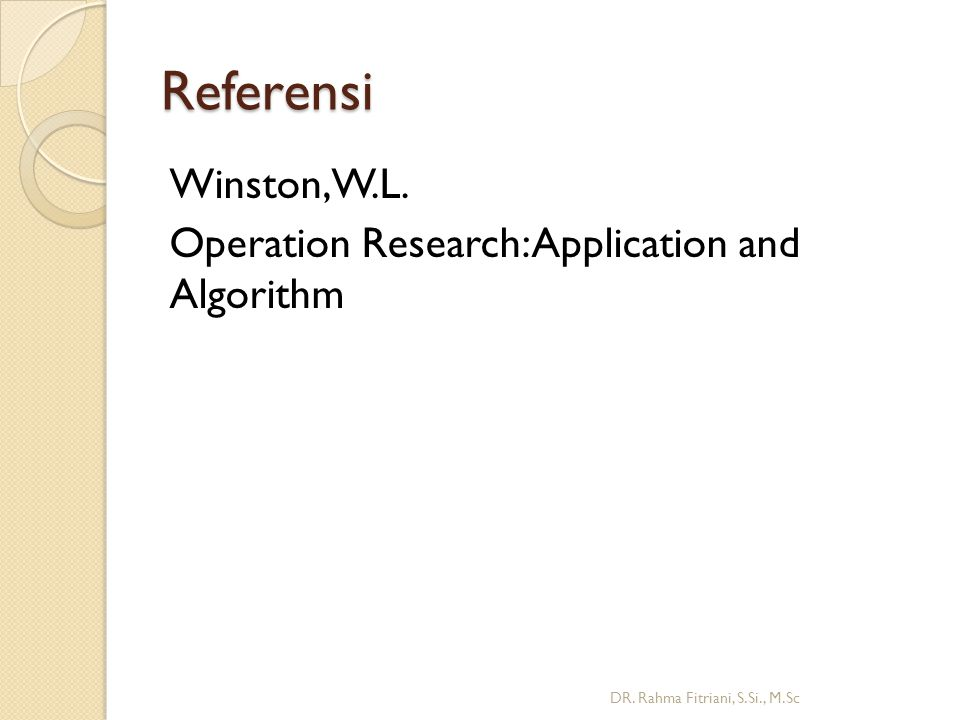 Referensi Winston, W.L. Operation Research: Application and Algorithm