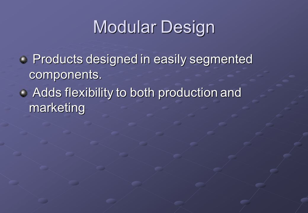 Modular Design Products designed in easily segmented components.