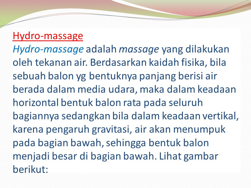 Hydro-massage Hydro-massage adalah massage yang dilakukan oleh tekanan air.