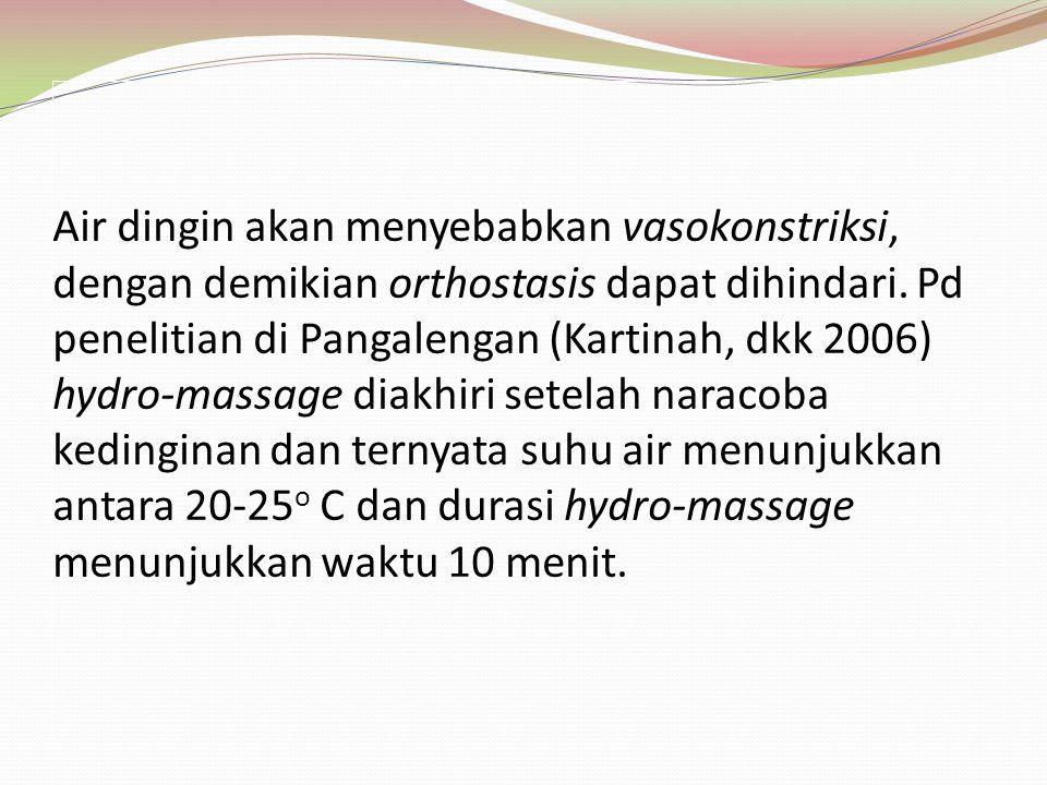 Air dingin akan menyebabkan vasokonstriksi, dengan demikian orthostasis dapat dihindari.
