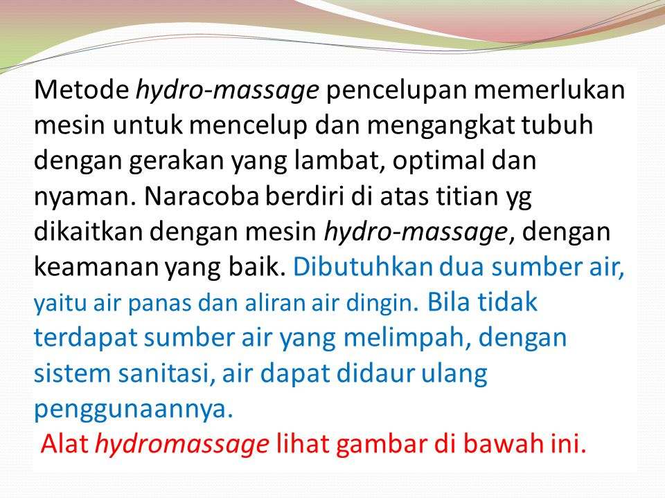 Metode hydro-massage pencelupan memerlukan mesin untuk mencelup dan mengangkat tubuh dengan gerakan yang lambat, optimal dan nyaman.