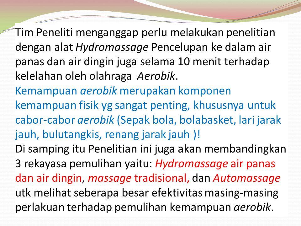 Tim Peneliti menganggap perlu melakukan penelitian dengan alat Hydromassage Pencelupan ke dalam air panas dan air dingin juga selama 10 menit terhadap kelelahan oleh olahraga Aerobik.