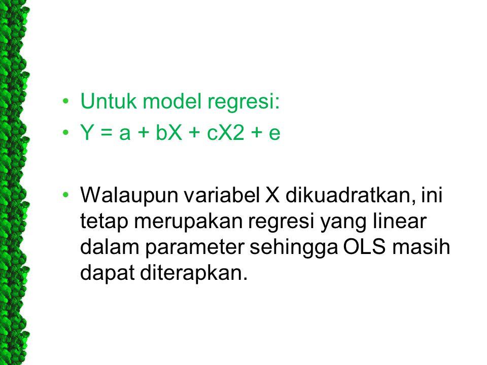 Untuk model regresi: Y = a + bX + cX2 + e.