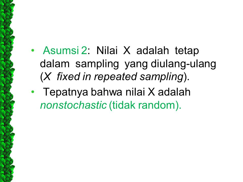 Asumsi 2: Nilai X adalah tetap dalam sampling yang diulang-ulang (X fixed in repeated sampling).