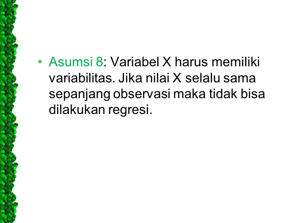 Asumsi 8: Variabel X harus memiliki variabilitas