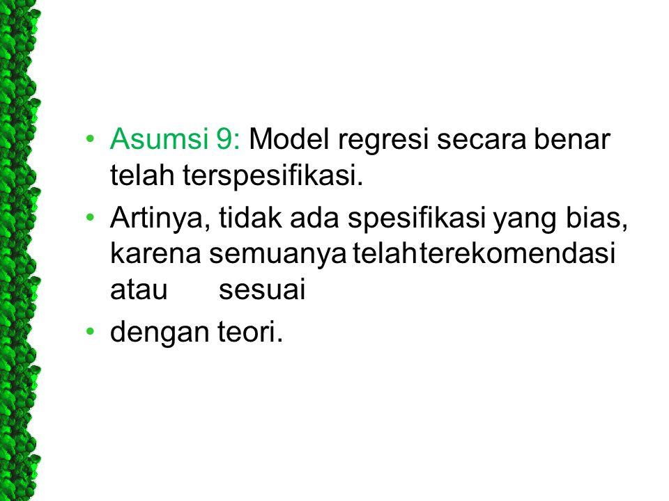 Asumsi 9: Model regresi secara benar telah terspesifikasi.