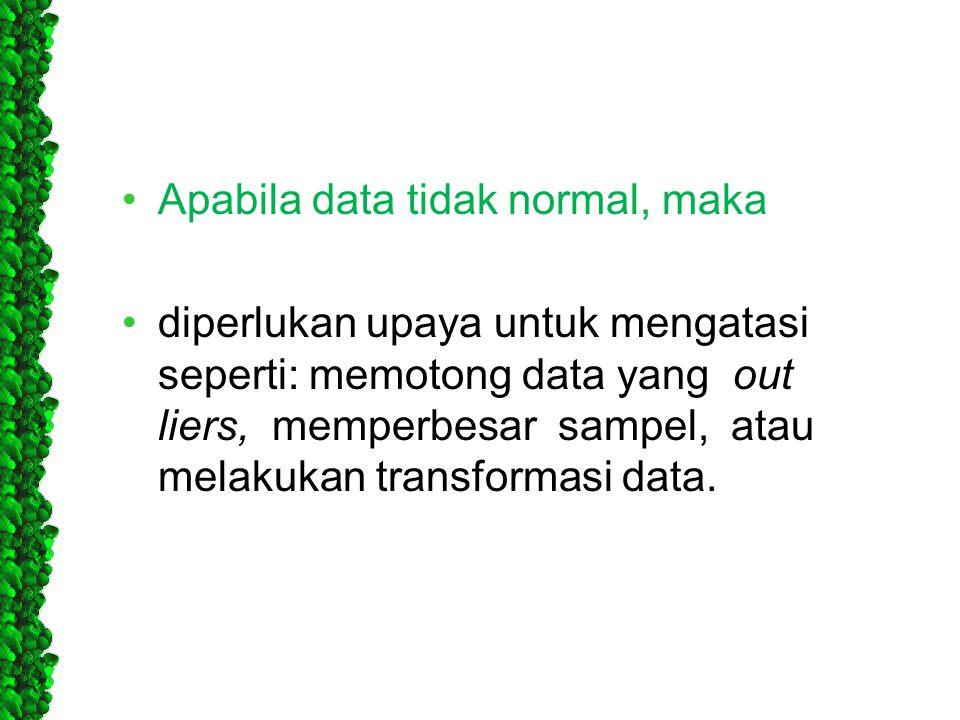 Apabila data tidak normal, maka