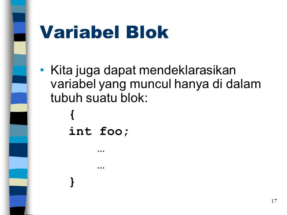 Variabel Blok Kita juga dapat mendeklarasikan variabel yang muncul hanya di dalam tubuh suatu blok: