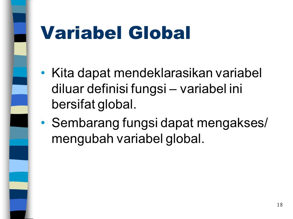 Variabel Global Kita dapat mendeklarasikan variabel diluar definisi fungsi – variabel ini bersifat global.