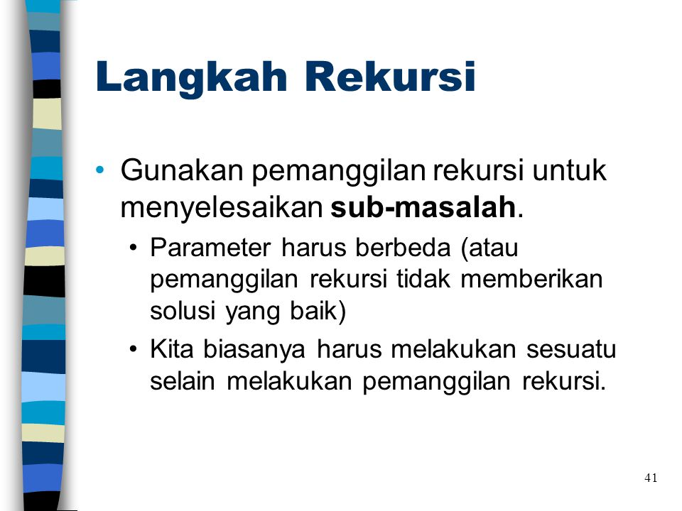 Langkah Rekursi Gunakan pemanggilan rekursi untuk menyelesaikan sub-masalah.