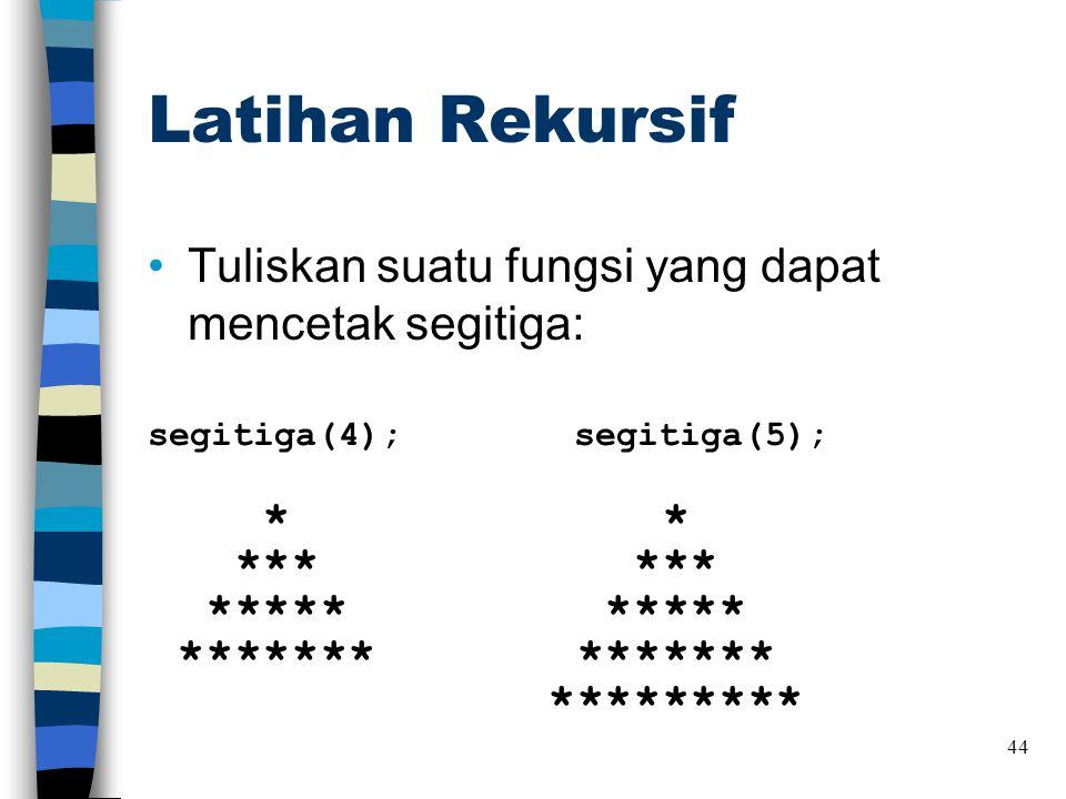Latihan Rekursif Tuliskan suatu fungsi yang dapat mencetak segitiga: