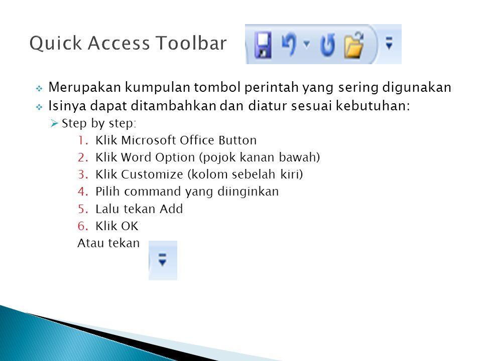 Quick Access Toolbar Merupakan kumpulan tombol perintah yang sering digunakan. Isinya dapat ditambahkan dan diatur sesuai kebutuhan: