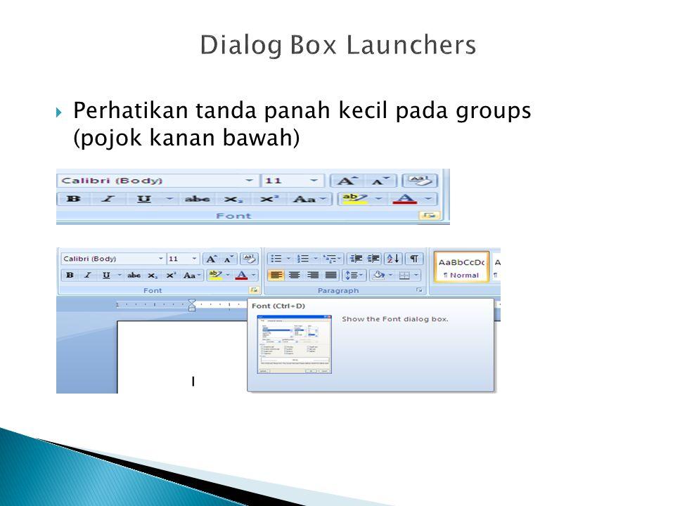 Dialog Box Launchers Perhatikan tanda panah kecil pada groups (pojok kanan bawah)