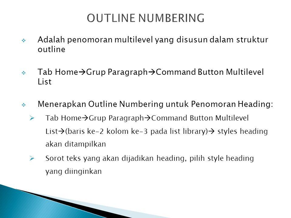 OUTLINE NUMBERING Adalah penomoran multilevel yang disusun dalam struktur outline. Tab HomeGrup ParagraphCommand Button Multilevel List.