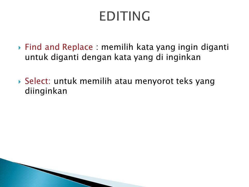 EDITING Find and Replace : memilih kata yang ingin diganti untuk diganti dengan kata yang di inginkan.