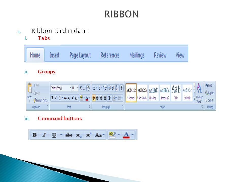 RIBBON Ribbon terdiri dari : Tabs Groups Command buttons