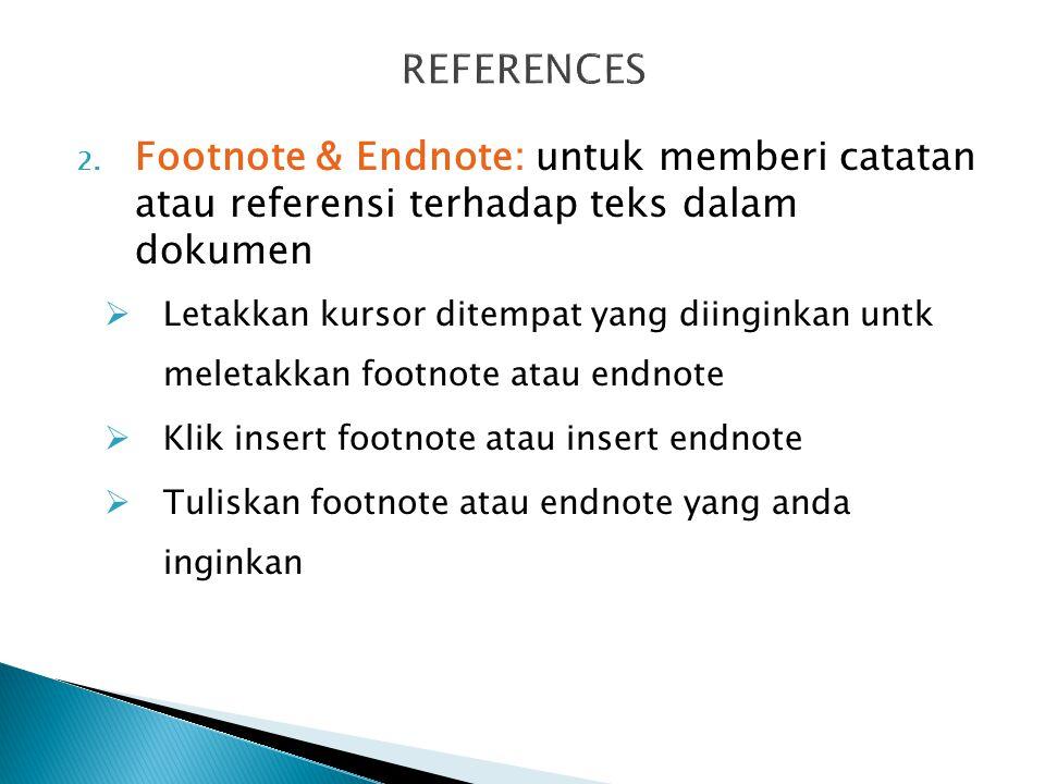 REFERENCES Footnote & Endnote: untuk memberi catatan atau referensi terhadap teks dalam dokumen.