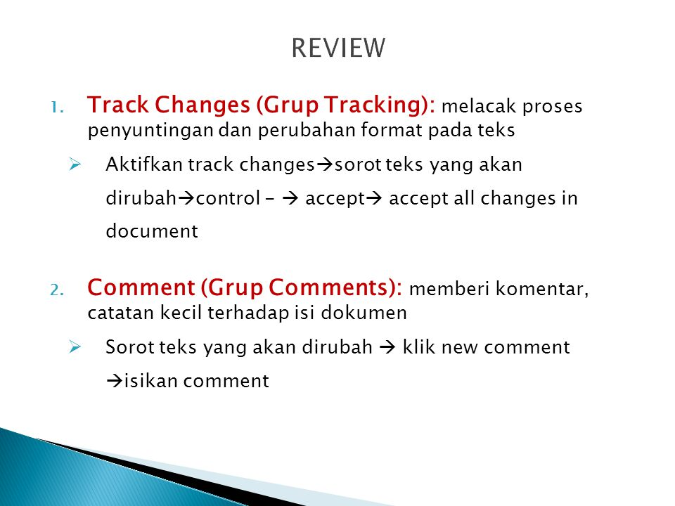 REVIEW Track Changes (Grup Tracking): melacak proses penyuntingan dan perubahan format pada teks.