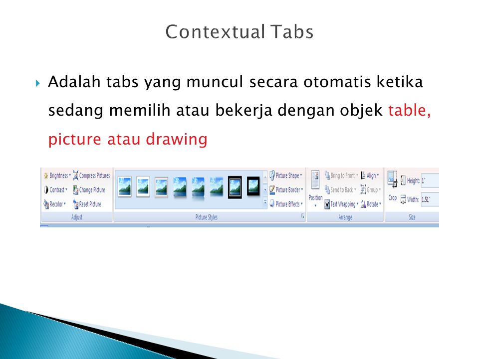 Contextual Tabs Adalah tabs yang muncul secara otomatis ketika sedang memilih atau bekerja dengan objek table, picture atau drawing.