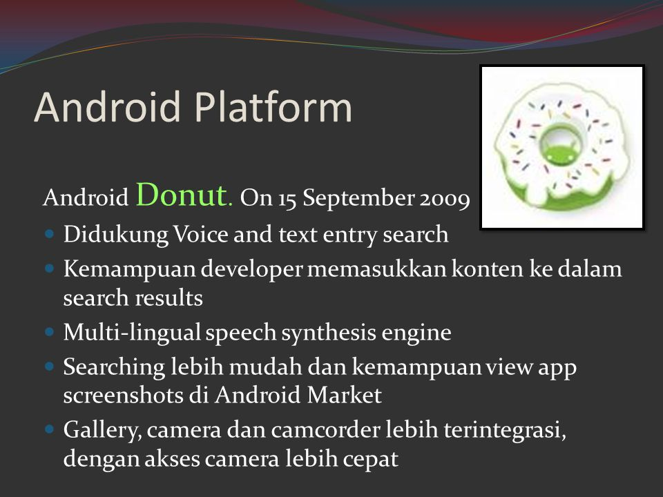 Android Platform Android Donut. On 15 September 2009