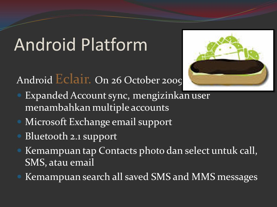 Android Platform Android Eclair. On 26 October 2009