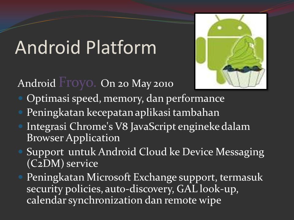 Android Platform Android Froyo. On 20 May 2010
