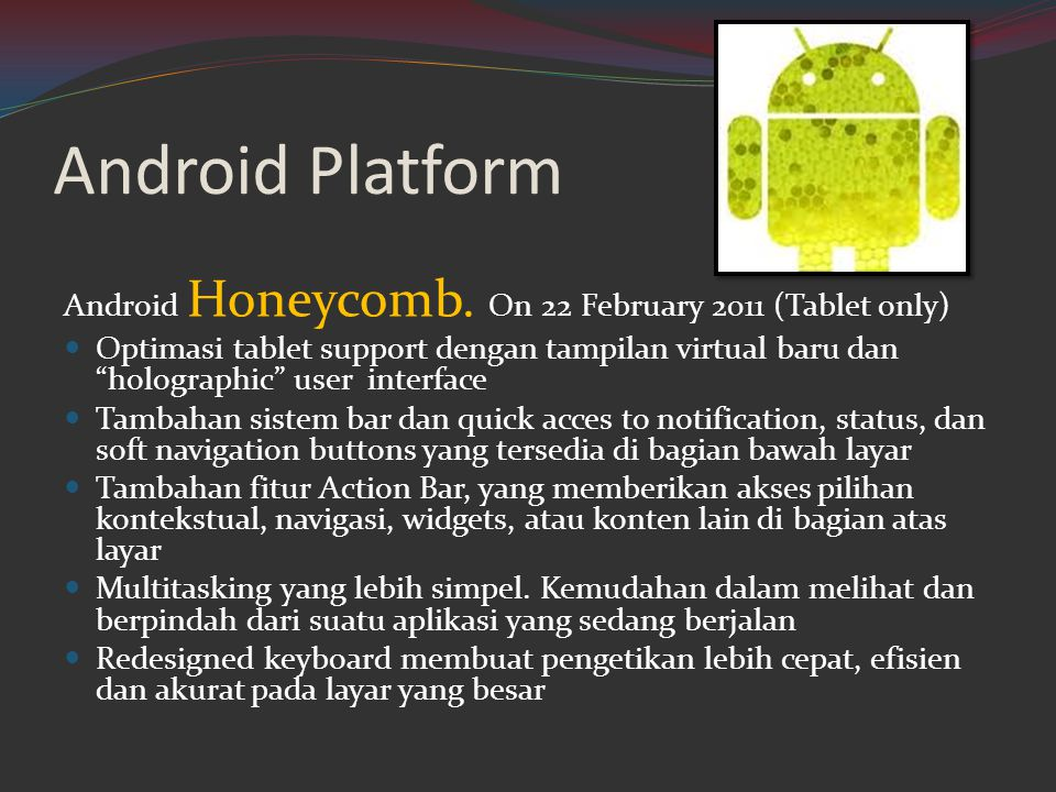Android Platform Android Honeycomb. On 22 February 2011 (Tablet only)