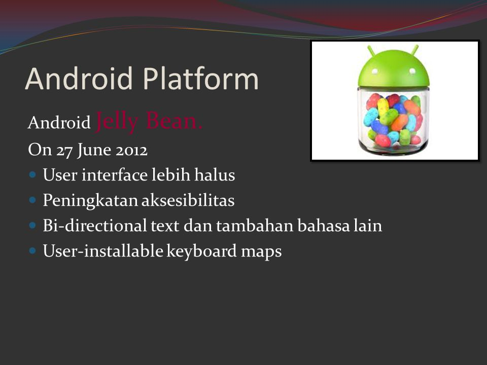 Android Platform Android Jelly Bean. On 27 June 2012
