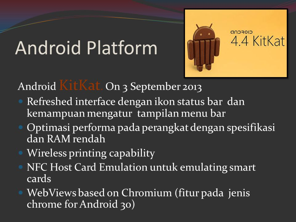 Android Platform Android KitKat. On 3 September 2013