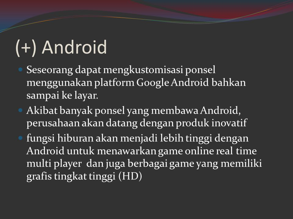 (+) Android Seseorang dapat mengkustomisasi ponsel menggunakan platform Google Android bahkan sampai ke layar.
