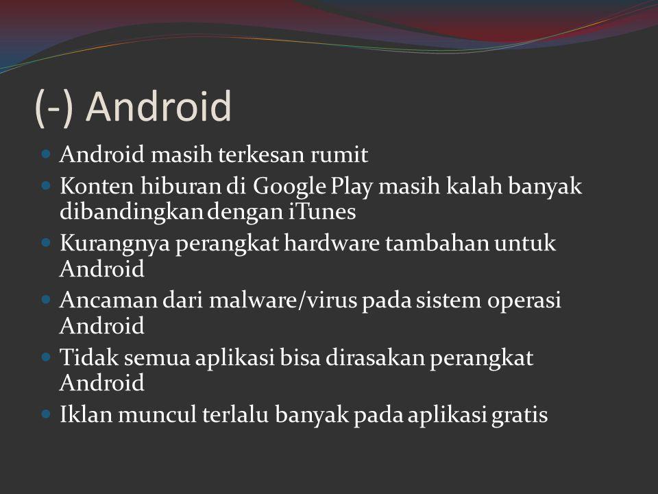 (-) Android Android masih terkesan rumit