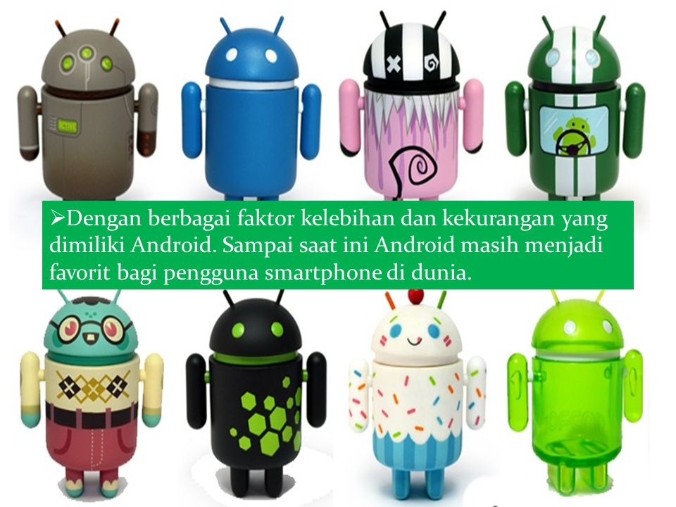 Dengan berbagai faktor kelebihan dan kekurangan yang dimiliki Android