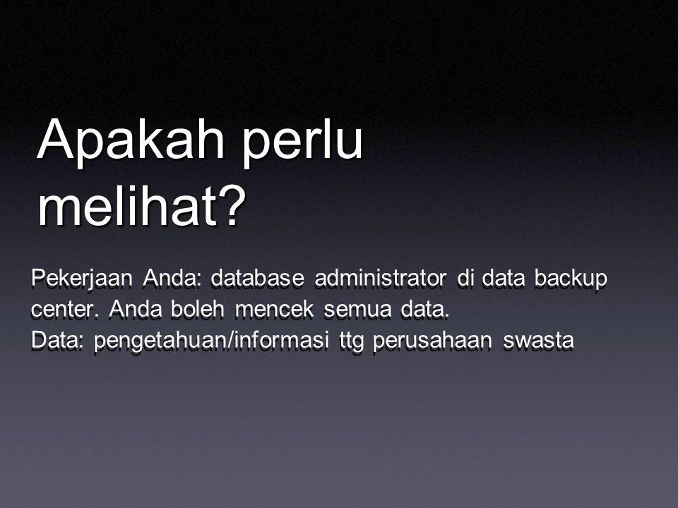 Apakah perlu melihat Pekerjaan Anda: database administrator di data backup center. Anda boleh mencek semua data.