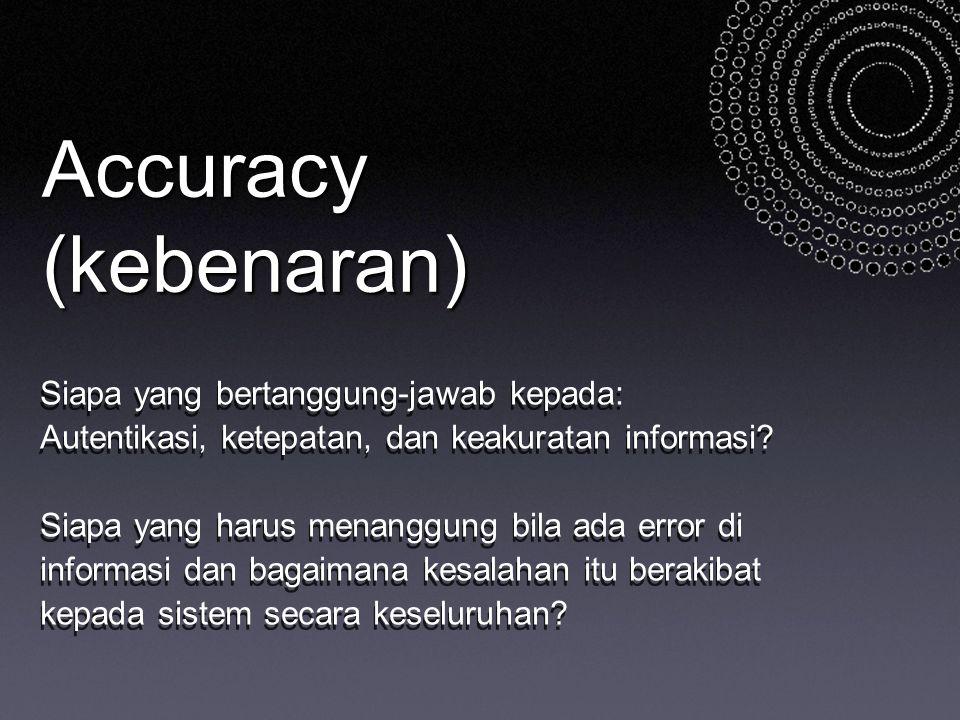 Accuracy (kebenaran) Siapa yang bertanggung-jawab kepada: