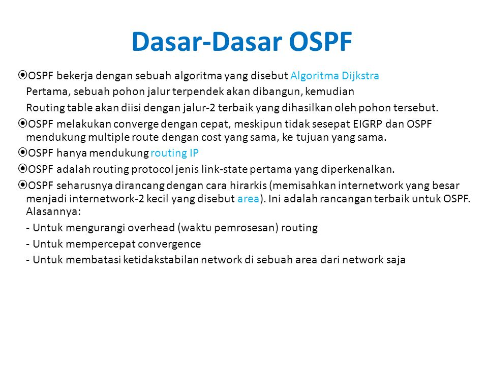 Dasar-Dasar OSPF OSPF bekerja dengan sebuah algoritma yang disebut Algoritma Dijkstra. Pertama, sebuah pohon jalur terpendek akan dibangun, kemudian.
