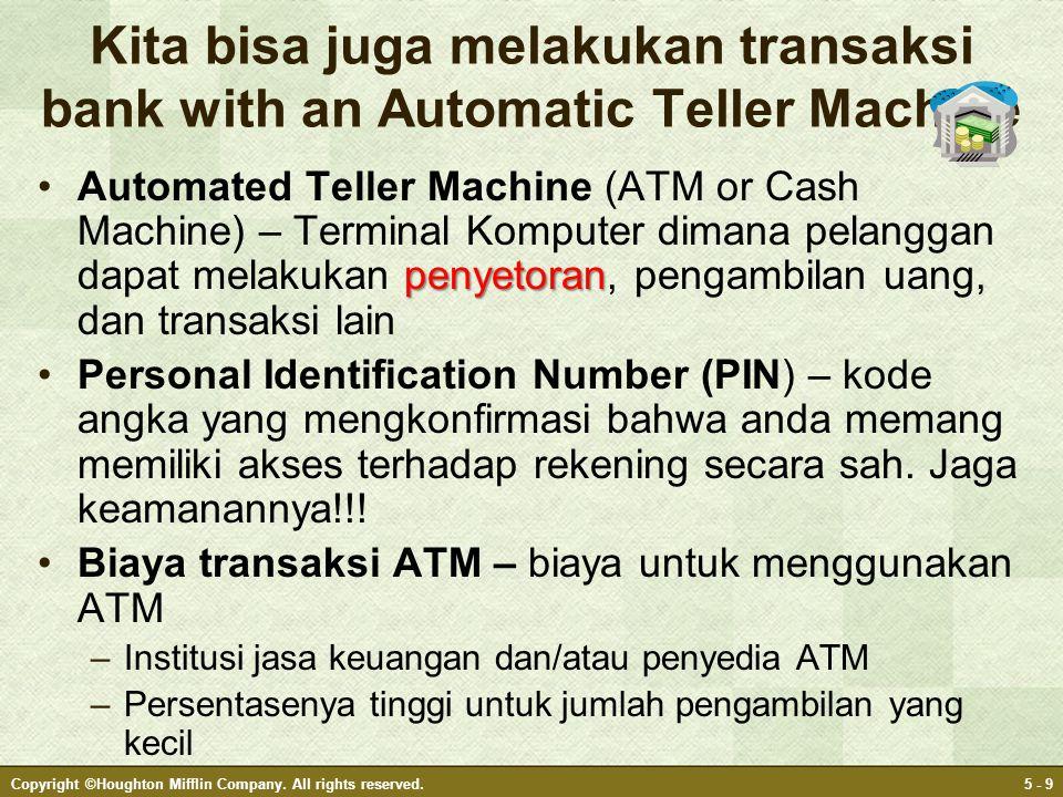 Kita bisa juga melakukan transaksi bank with an Automatic Teller Machine