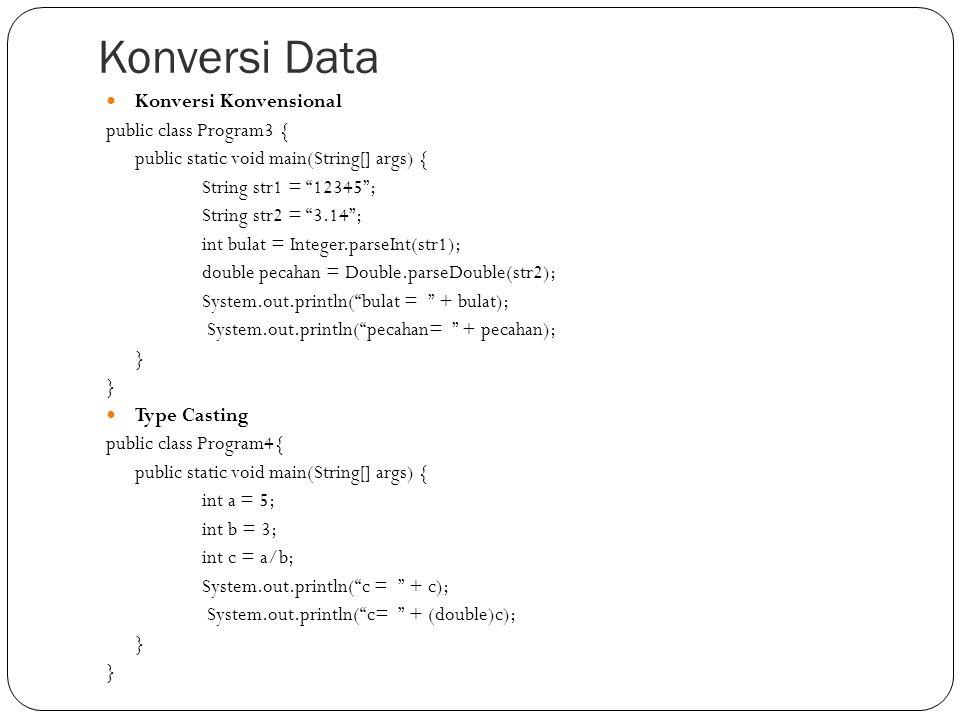 Konversi Data Konversi Konvensional public class Program3 {