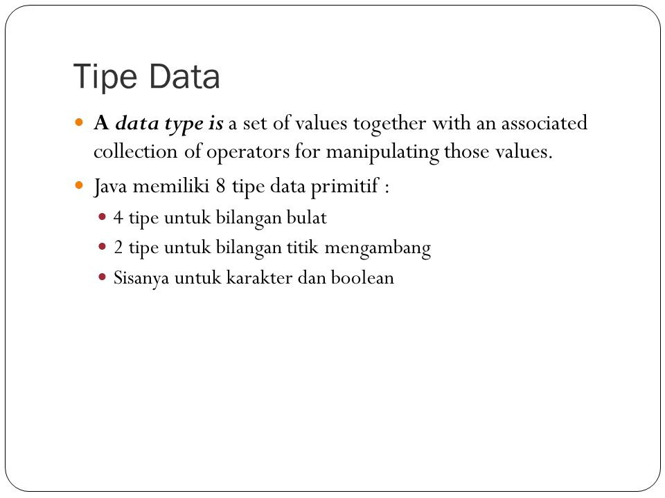 Tipe Data A data type is a set of values together with an associated collection of operators for manipulating those values.