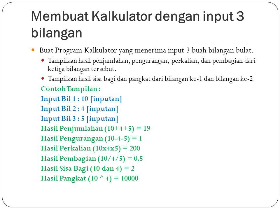 Membuat Kalkulator dengan input 3 bilangan