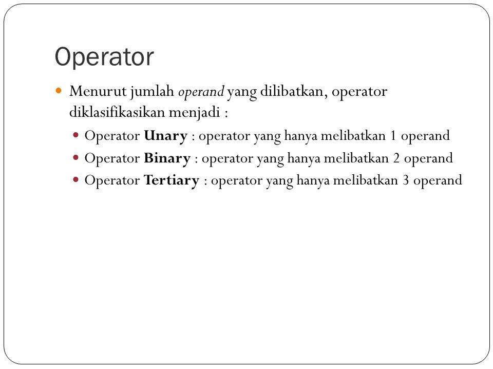 Operator Menurut jumlah operand yang dilibatkan, operator diklasifikasikan menjadi : Operator Unary : operator yang hanya melibatkan 1 operand.