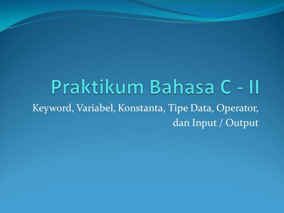 Keyword, Variabel, Konstanta, Tipe Data, Operator, dan Input / Output