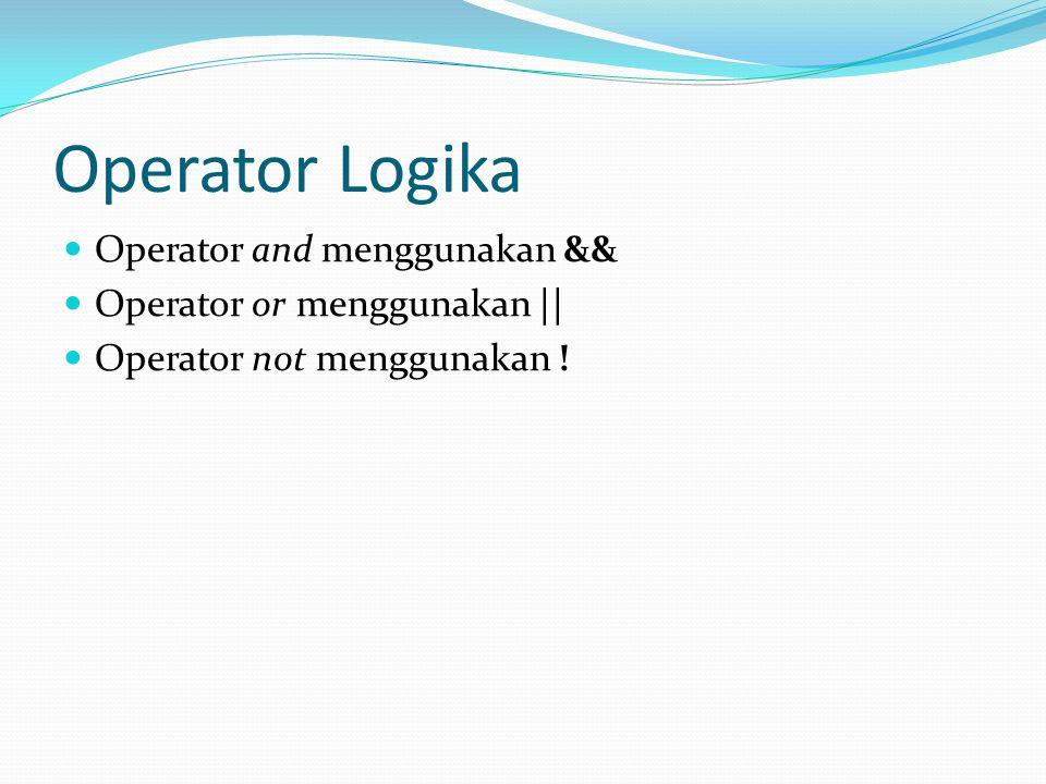 Operator Logika Operator and menggunakan && Operator or menggunakan ||