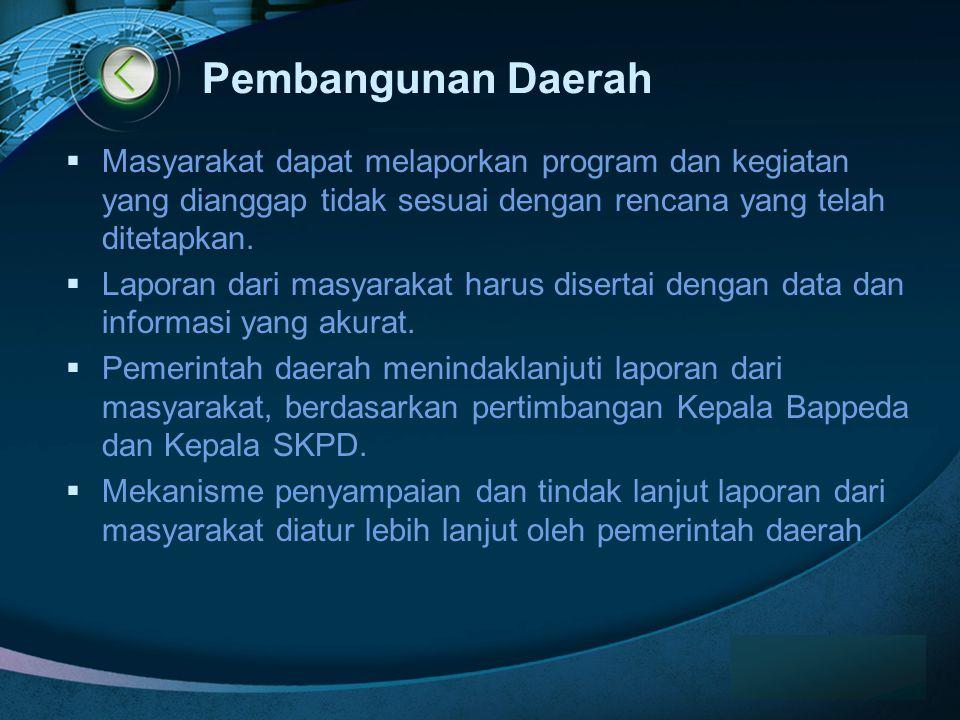 Pembangunan Daerah Masyarakat dapat melaporkan program dan kegiatan yang dianggap tidak sesuai dengan rencana yang telah ditetapkan.