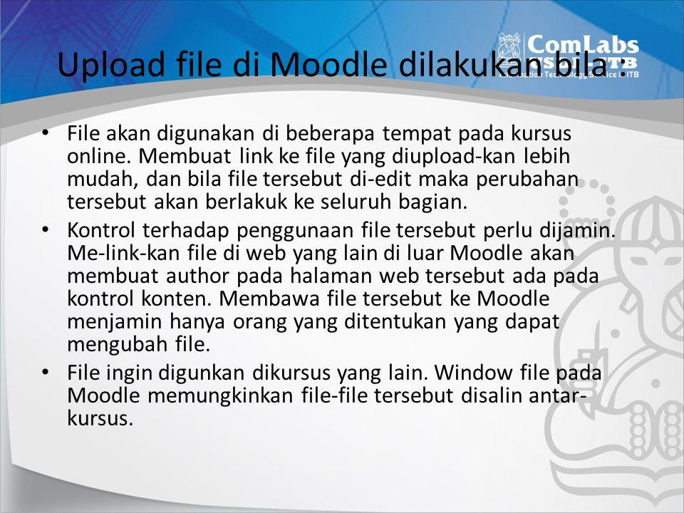 Upload file di Moodle dilakukan bila :