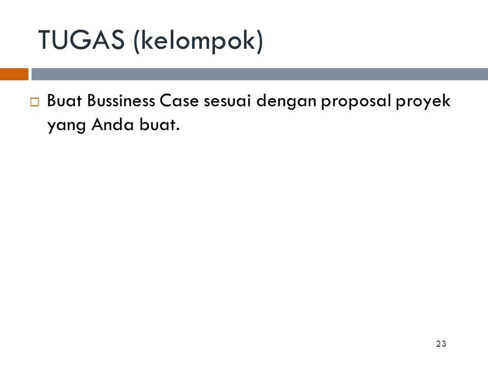 TUGAS (kelompok) Buat Bussiness Case sesuai dengan proposal proyek yang Anda buat.