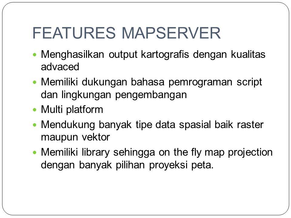FEATURES MAPSERVER Menghasilkan output kartografis dengan kualitas advaced.