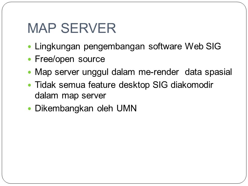 MAP SERVER Lingkungan pengembangan software Web SIG Free/open source