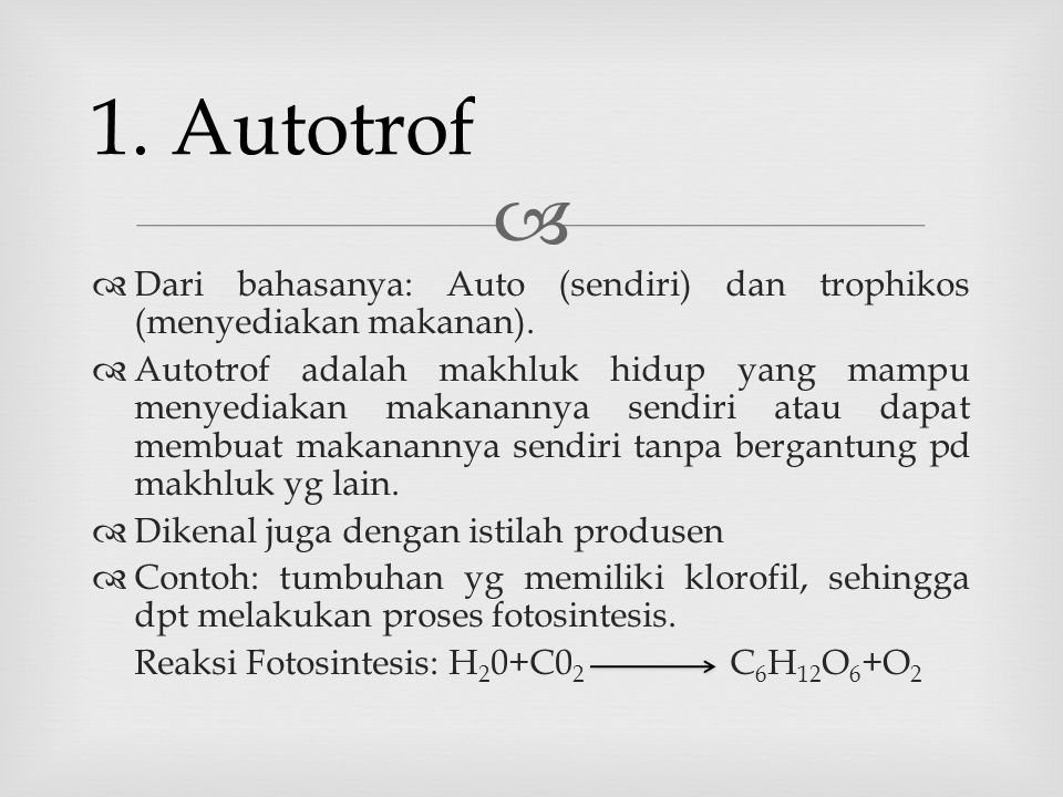1. Autotrof Dari bahasanya: Auto (sendiri) dan trophikos (menyediakan makanan).
